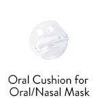 Oral Cushion for Oral/Nasal Mask